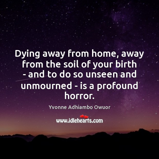 Dying away from home, away from the soil of your birth – Yvonne Adhiambo Owuor Picture Quote