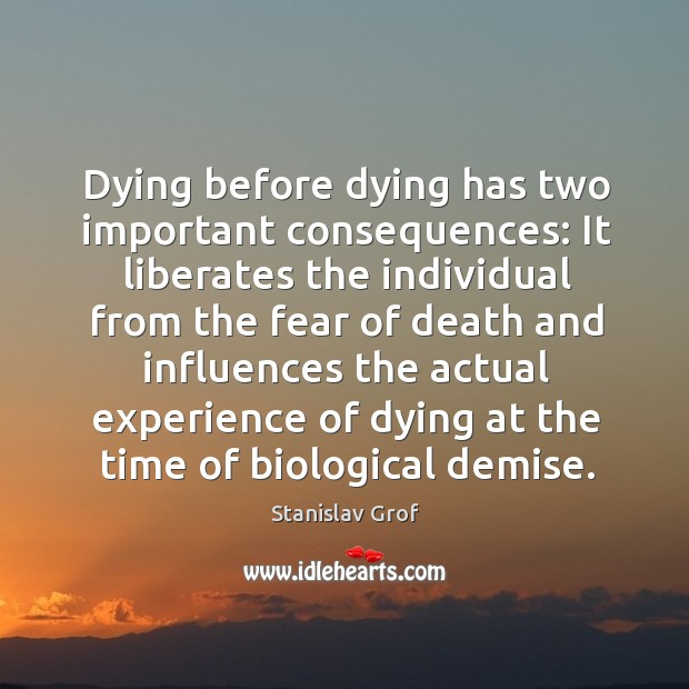 Dying before dying has two important consequences: Stanislav Grof Picture Quote