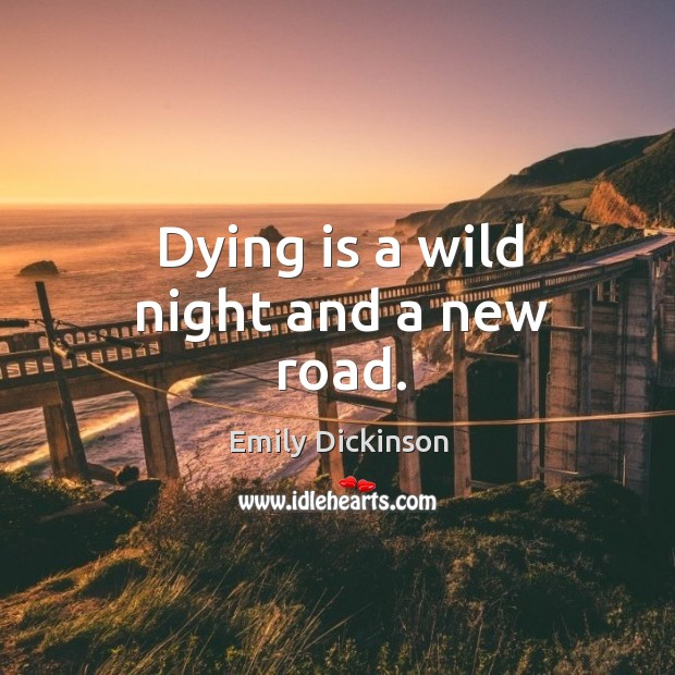 Image, Dying is a wild night and a new road.