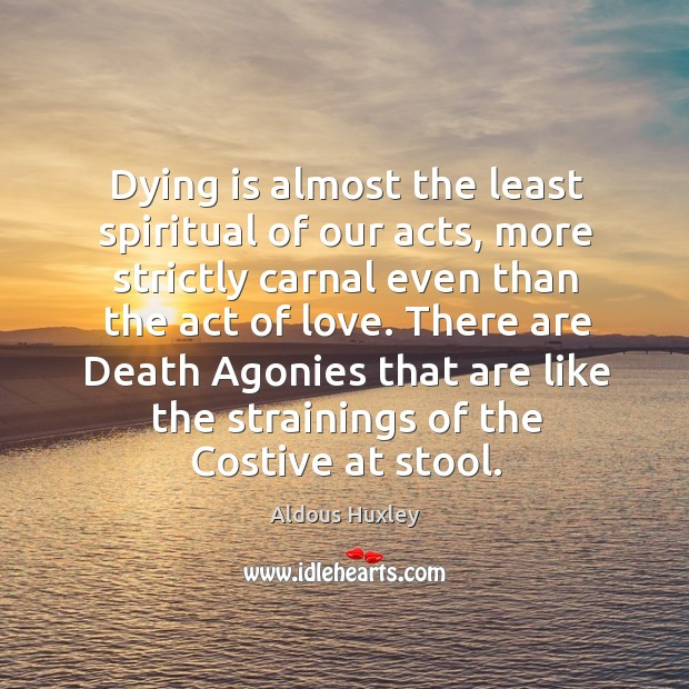 Image, Dying is almost the least spiritual of our acts, more strictly carnal
