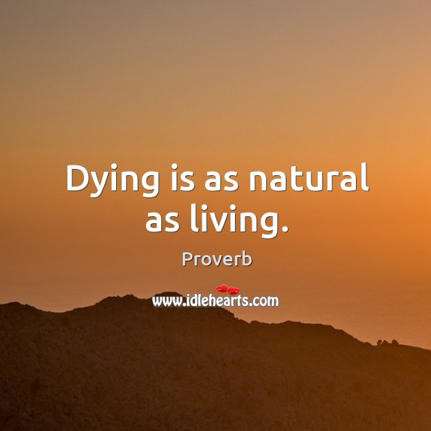 Dying is as natural as living. Image