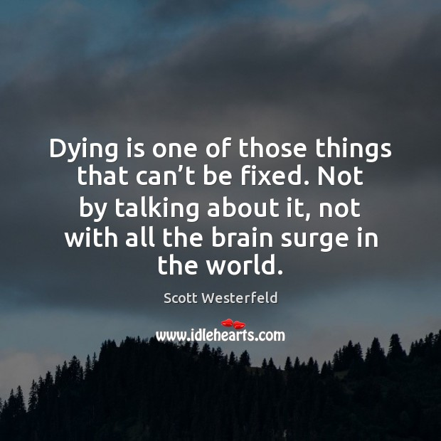 Dying is one of those things that can't be fixed. Not Image