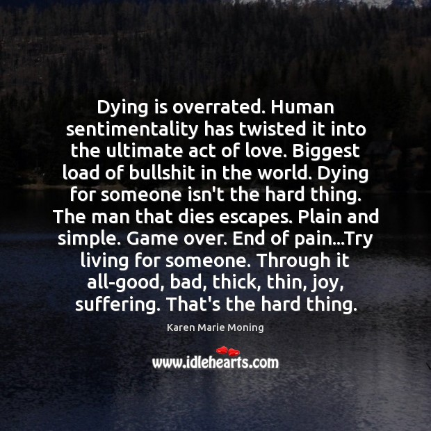 Dying is overrated. Human sentimentality has twisted it into the ultimate act Image