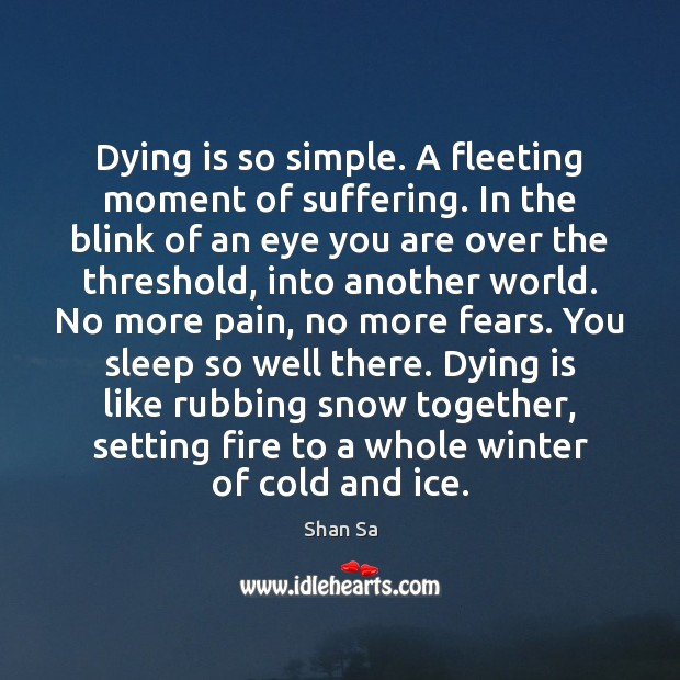 Image, Dying is so simple. A fleeting moment of suffering. In the blink