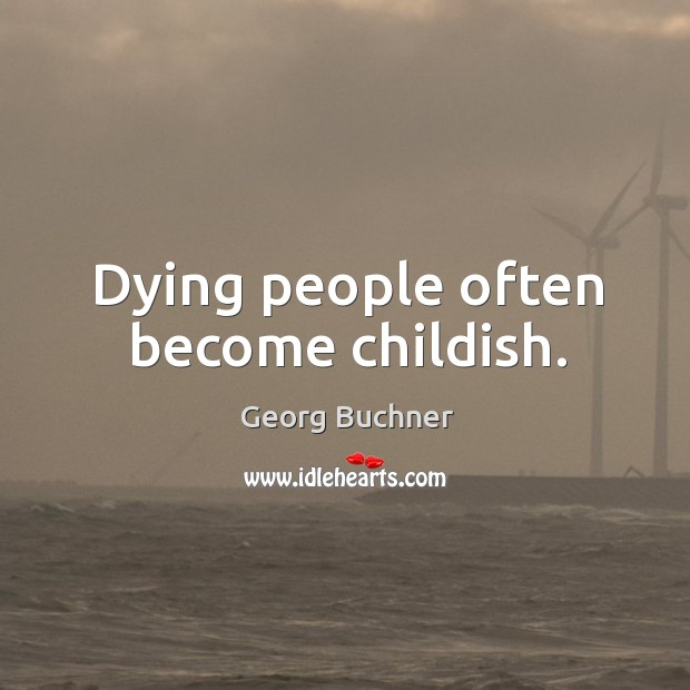 Dying people often become childish. Image