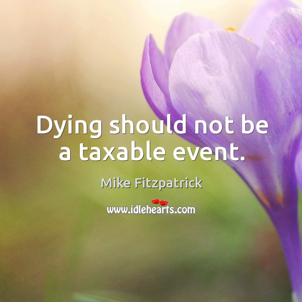 Dying should not be a taxable event. Image