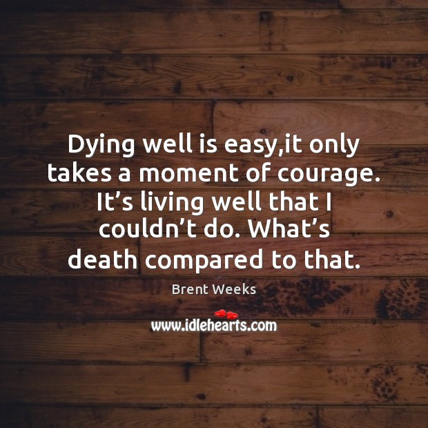 Dying well is easy,it only takes a moment of courage. It' Image