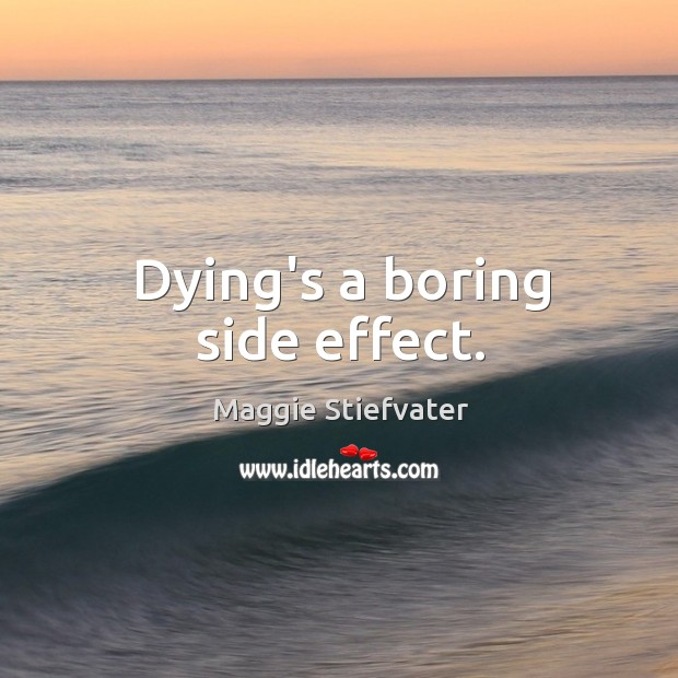 Image, Dying's a boring side effect.