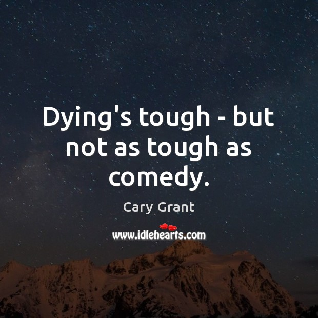 Image, Dying's tough – but not as tough as comedy.