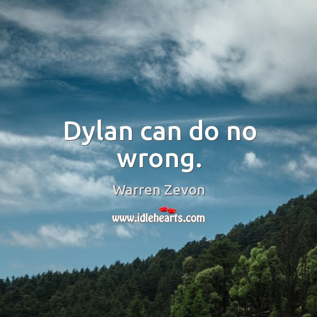 Dylan can do no wrong. Image