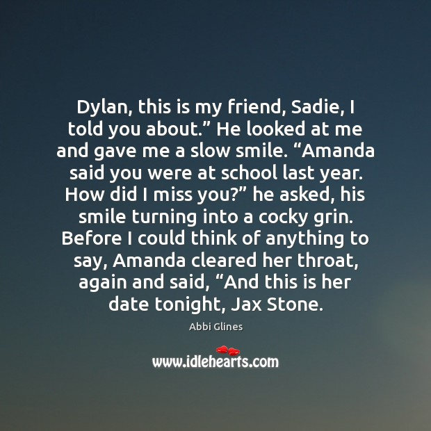 """Image, Dylan, this is my friend, Sadie, I told you about."""" He looked"""