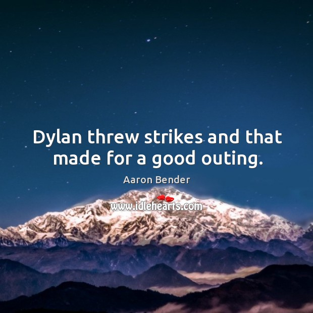 Image, Dylan threw strikes and that made for a good outing.