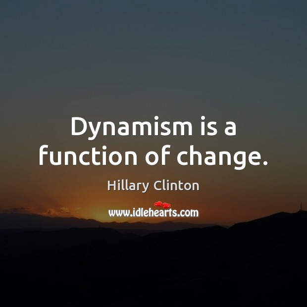 Dynamism is a function of change. Image