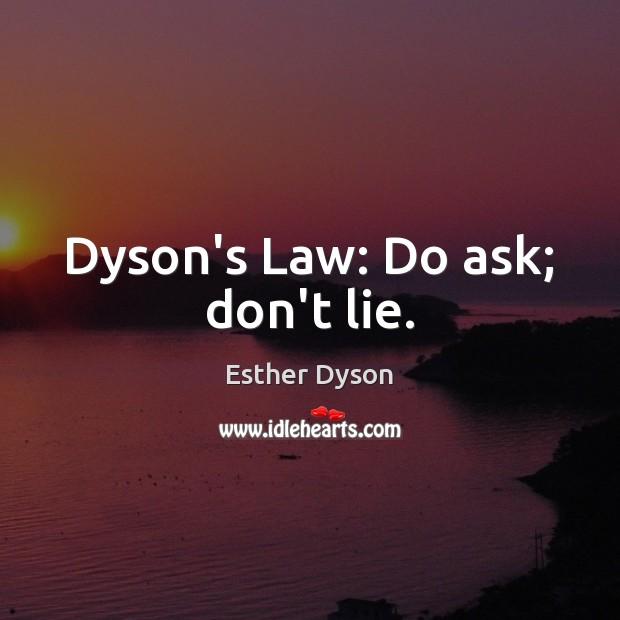 Dyson's Law: Do ask; don't lie. Esther Dyson Picture Quote