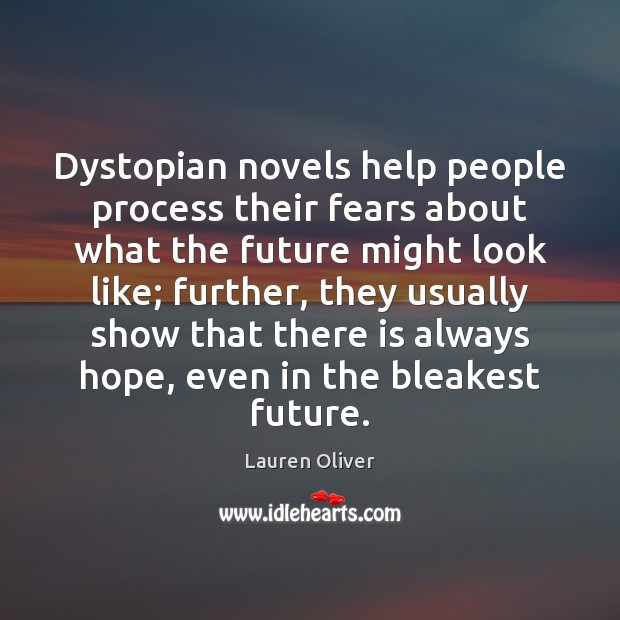 Dystopian novels help people process their fears about what the future might Lauren Oliver Picture Quote