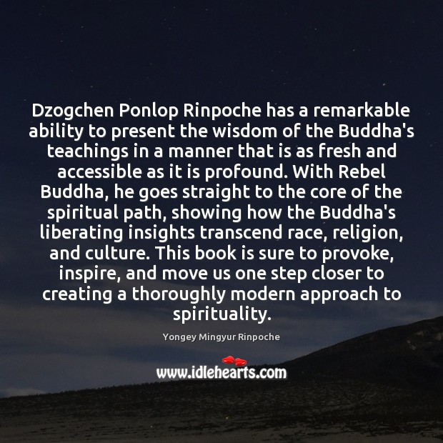 Dzogchen Ponlop Rinpoche has a remarkable ability to present the wisdom of Yongey Mingyur Rinpoche Picture Quote