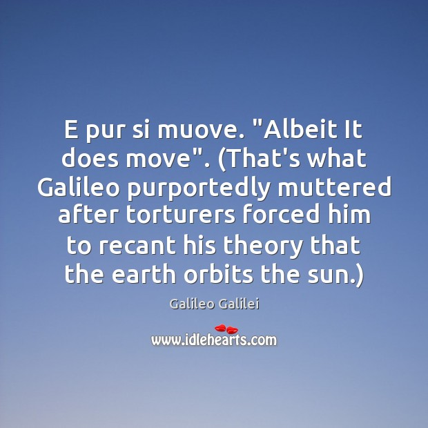 """E pur si muove. """"Albeit It does move"""". (That's what Galileo purportedly Galileo Galilei Picture Quote"""