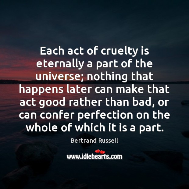 Each act of cruelty is eternally a part of the universe; nothing Image