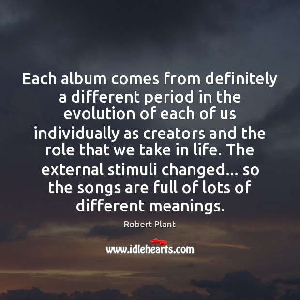 Each album comes from definitely a different period in the evolution of Robert Plant Picture Quote