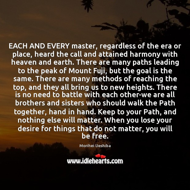 EACH AND EVERY master, regardless of the era or place, heard the Morihei Ueshiba Picture Quote