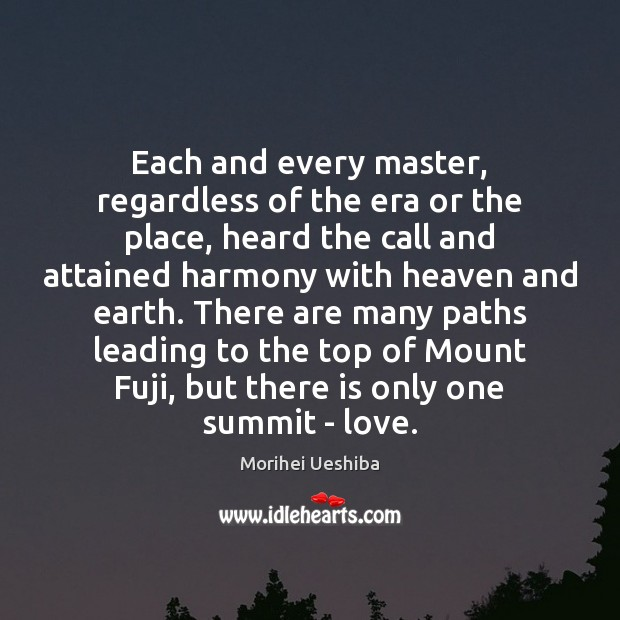 Each and every master, regardless of the era or the place, heard Morihei Ueshiba Picture Quote