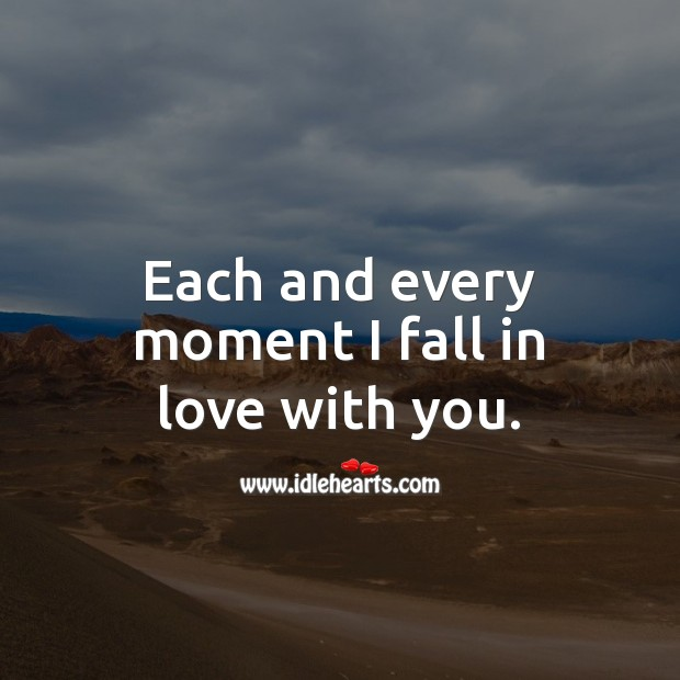 Image, Each and every moment I fall in love with you.