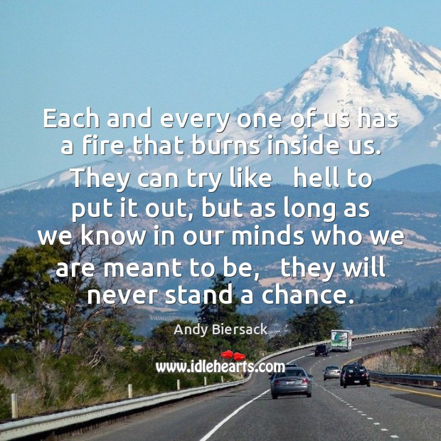 Each and every one of us has a fire that burns inside Image