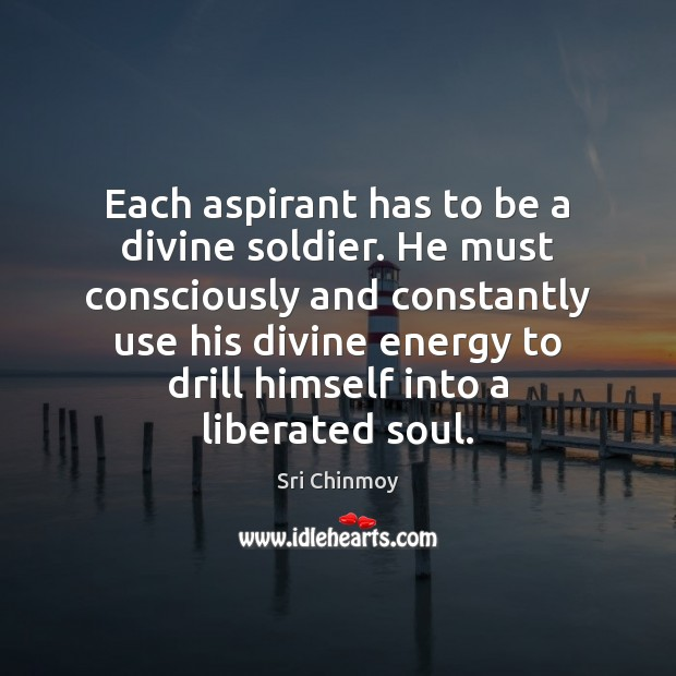 Each aspirant has to be a divine soldier. He must consciously and Image