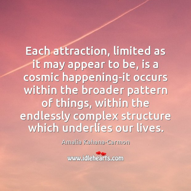 Each attraction, limited as it may appear to be, is a cosmic Image