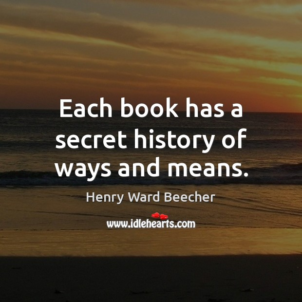 Each book has a secret history of ways and means. Secret Quotes Image