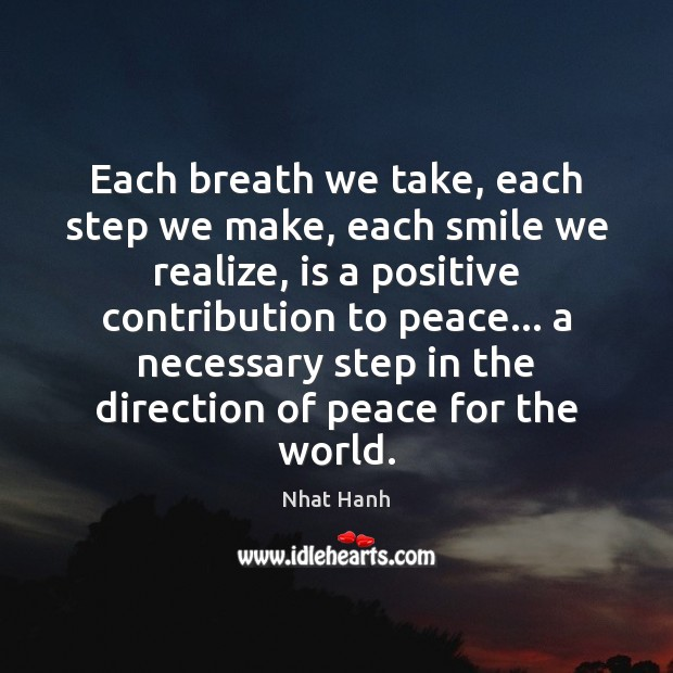 Image, Each breath we take, each step we make, each smile we realize,