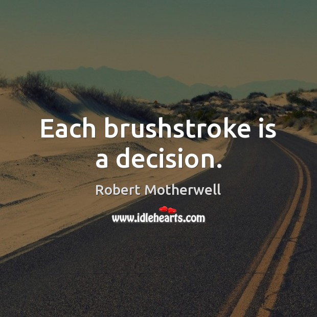 Each brushstroke is a decision. Image
