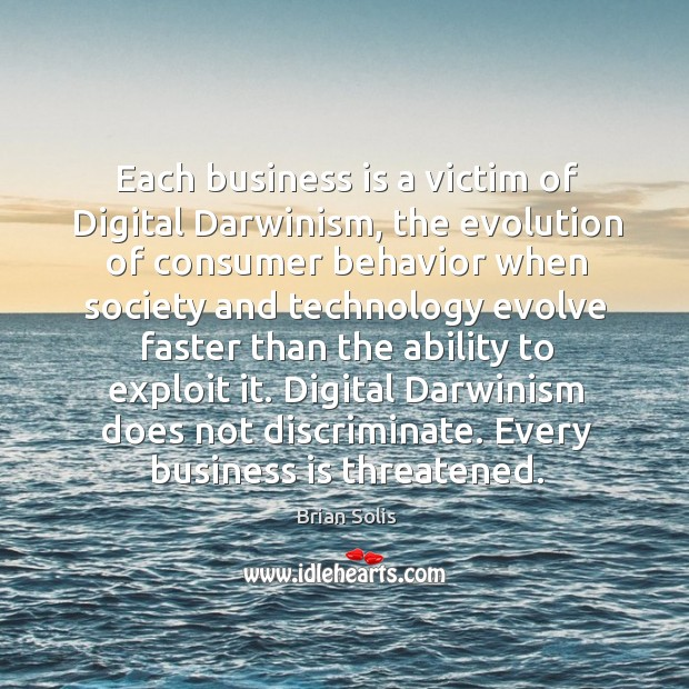 Each business is a victim of Digital Darwinism, the evolution of consumer Image