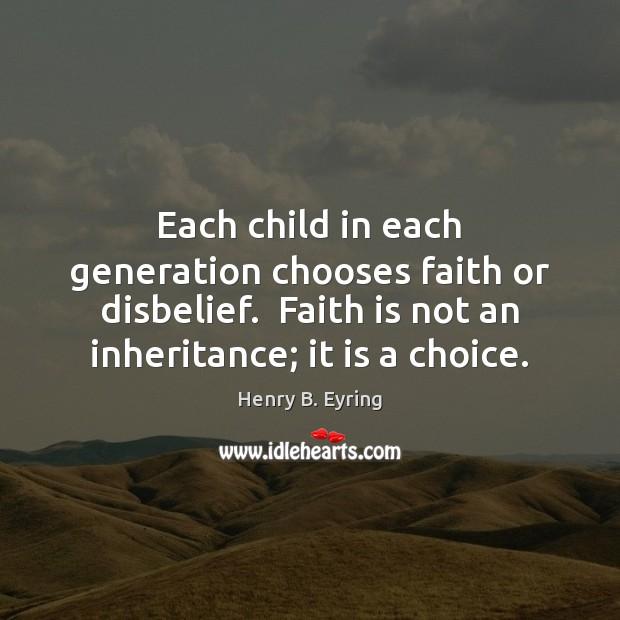 Image, Each child in each generation chooses faith or disbelief.  Faith is not