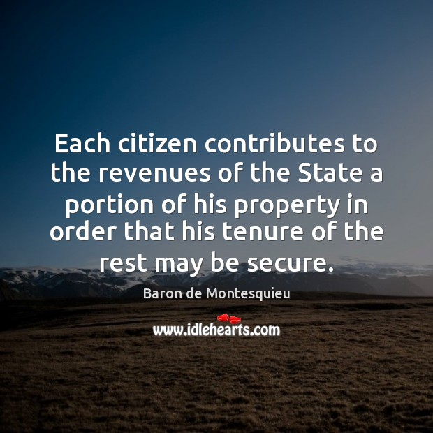 Each citizen contributes to the revenues of the State a portion of Baron de Montesquieu Picture Quote