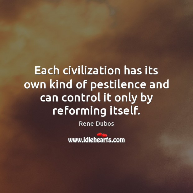 Each civilization has its own kind of pestilence and can control it Rene Dubos Picture Quote