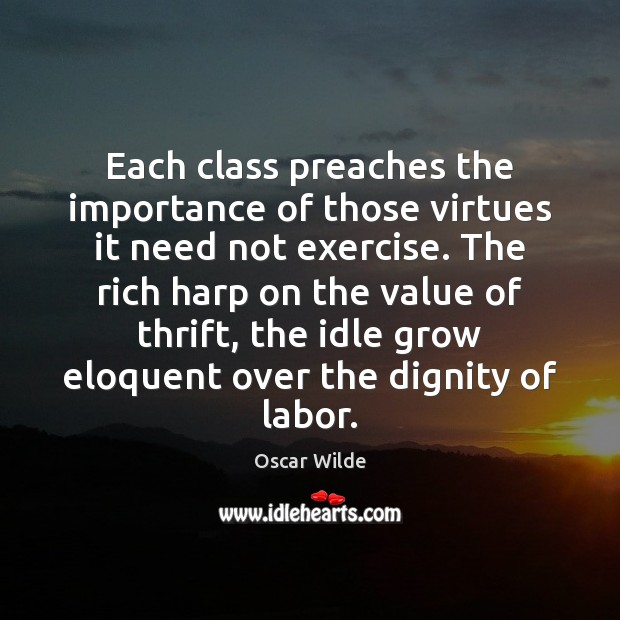Each class preaches the importance of those virtues it need not exercise. Image