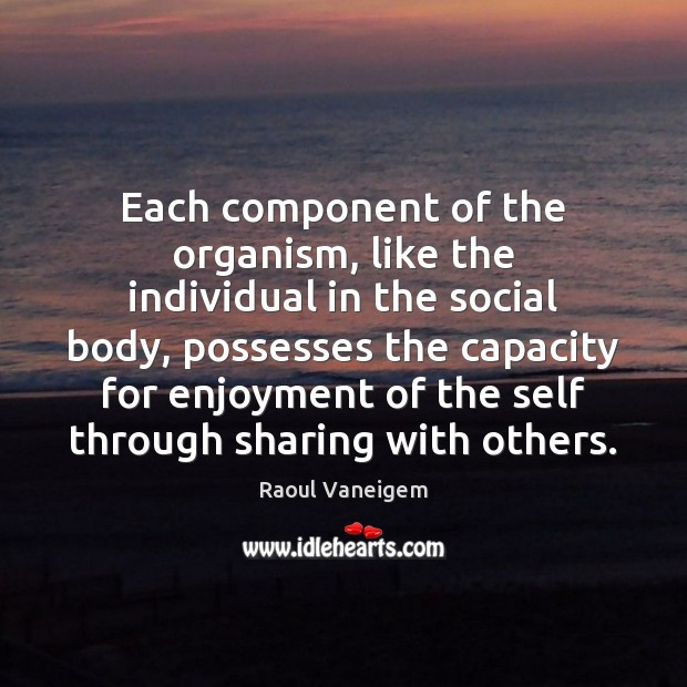 Each component of the organism, like the individual in the social body, Raoul Vaneigem Picture Quote