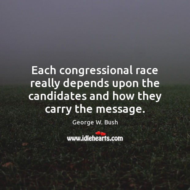 Image, Each congressional race really depends upon the candidates and how they carry the message.