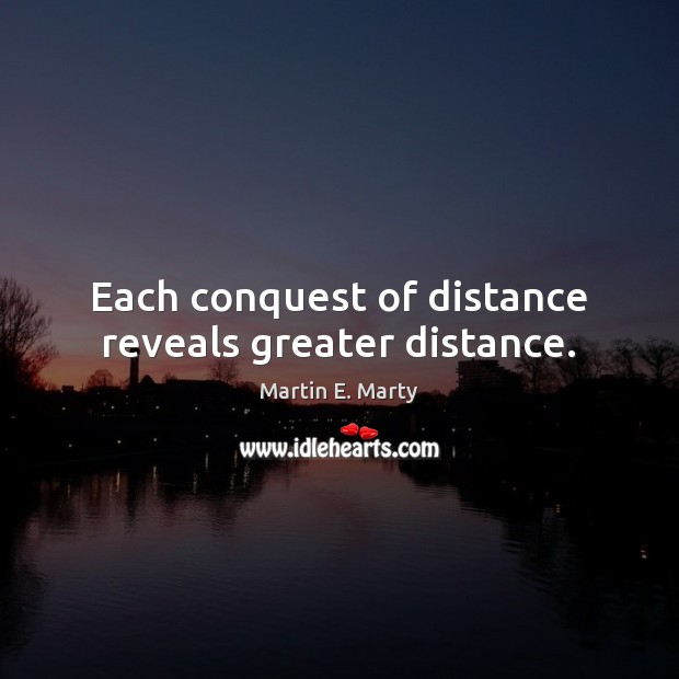 Each conquest of distance reveals greater distance. Image