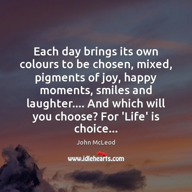 Each day brings its own colours to be chosen, mixed, pigments of Image