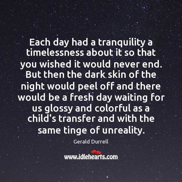 Image, Each day had a tranquility a timelessness about it so that you