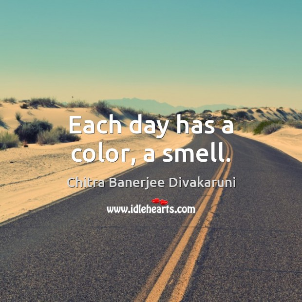 Each day has a color, a smell. Image