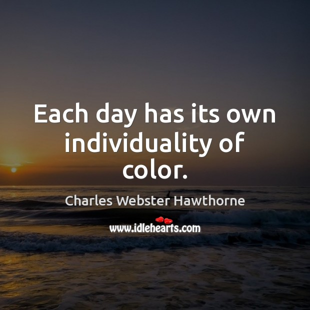Each day has its own individuality of color. Image