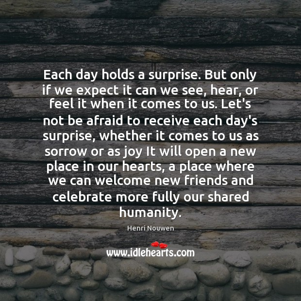 Each day holds a surprise. But only if we expect it can Henri Nouwen Picture Quote