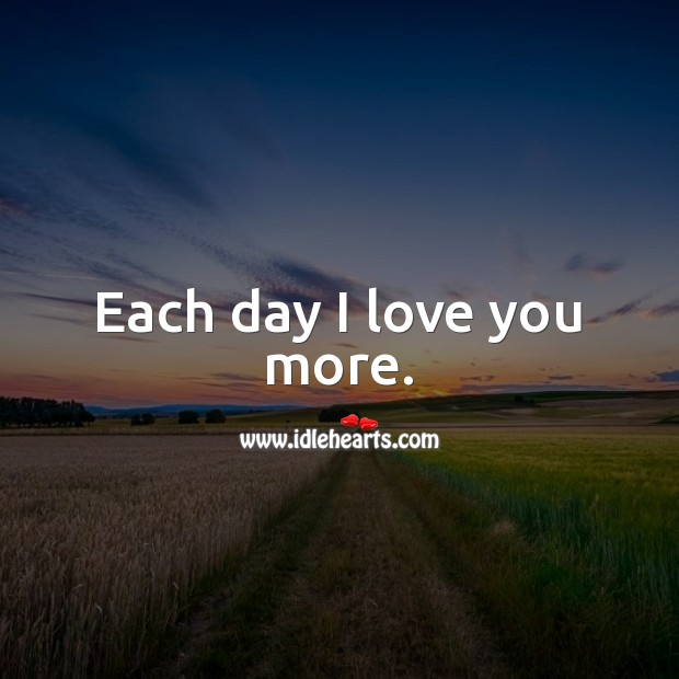 Image, Each day I love you more.