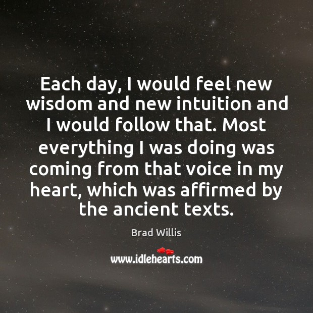 Image, Each day, I would feel new wisdom and new intuition and I