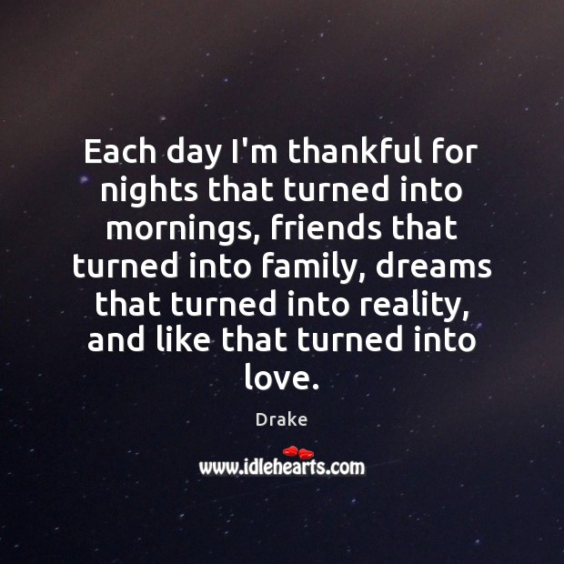 Each day I'm thankful for nights that turned into mornings, friends that Image