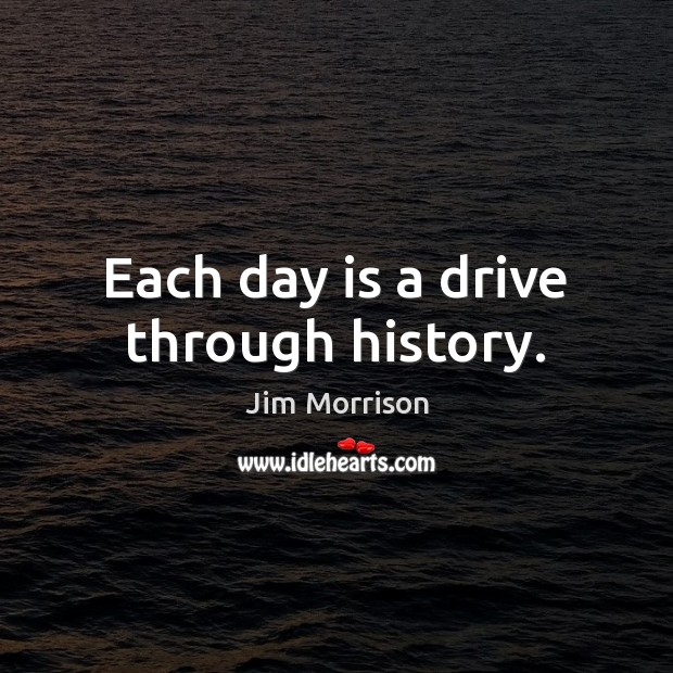 Image, Each day is a drive through history.