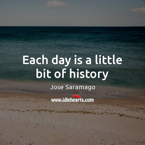 Image, Each day is a little bit of history